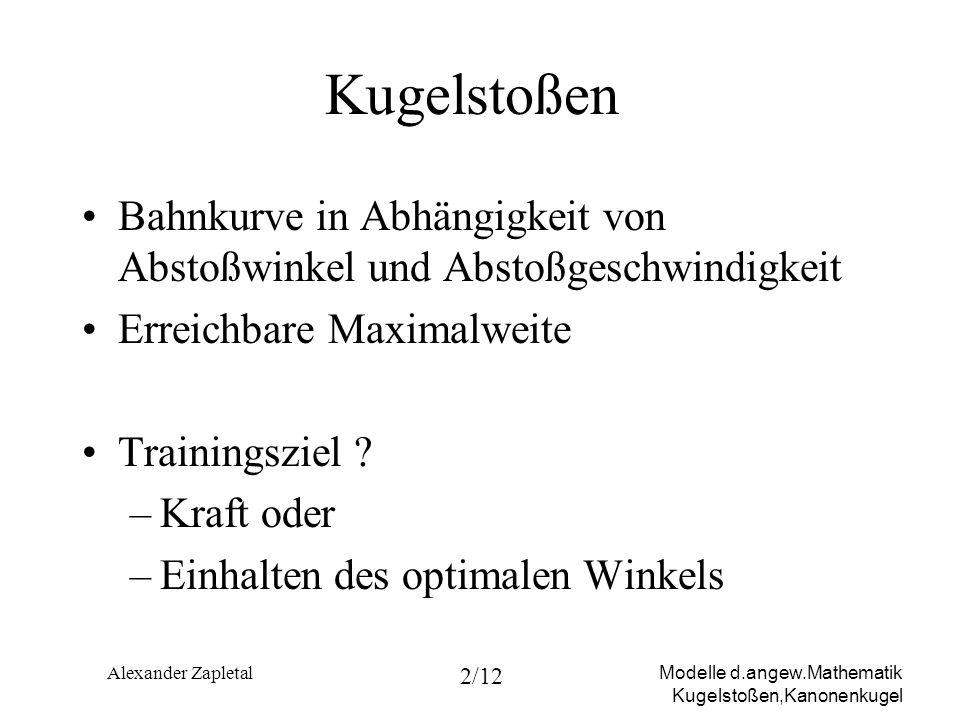 Modelle d.angew.Mathematik Kugelstoßen,Kanonenkugel Alexander Zapletal 2/12 Kugelstoßen Bahnkurve in Abhängigkeit von Abstoßwinkel und Abstoßgeschwind