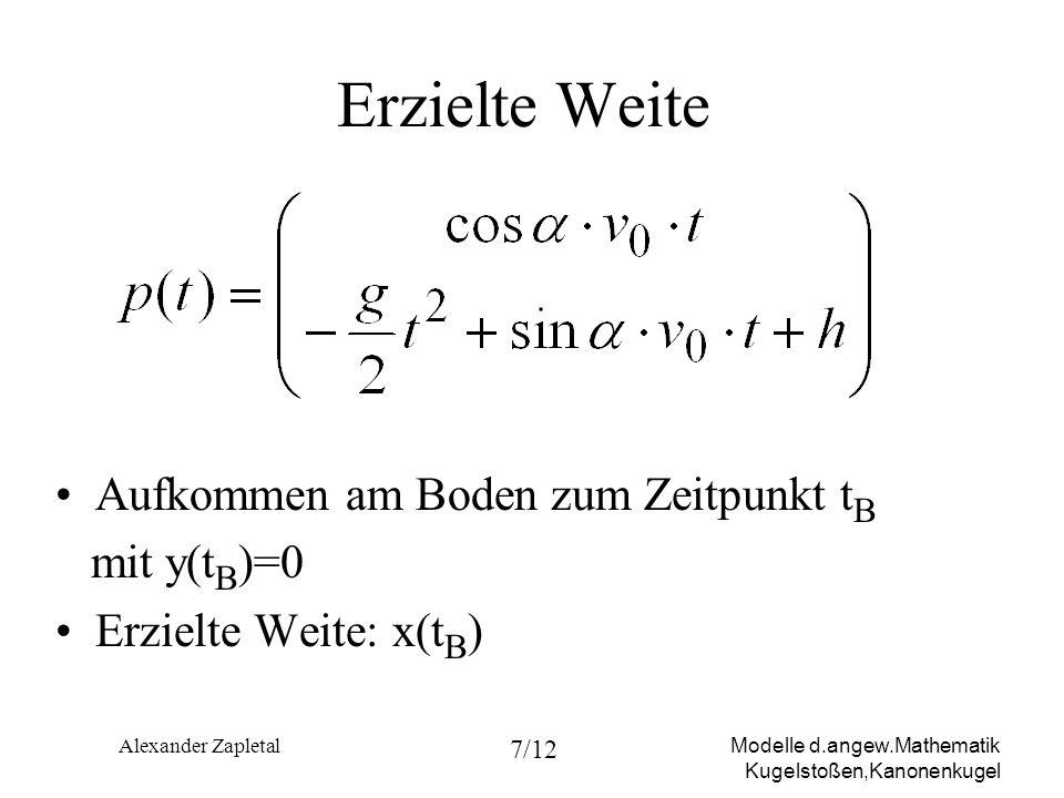 Modelle d.angew.Mathematik Kugelstoßen,Kanonenkugel Alexander Zapletal 7/12 Erzielte Weite Aufkommen am Boden zum Zeitpunkt t B mit y(t B )=0 Erzielte