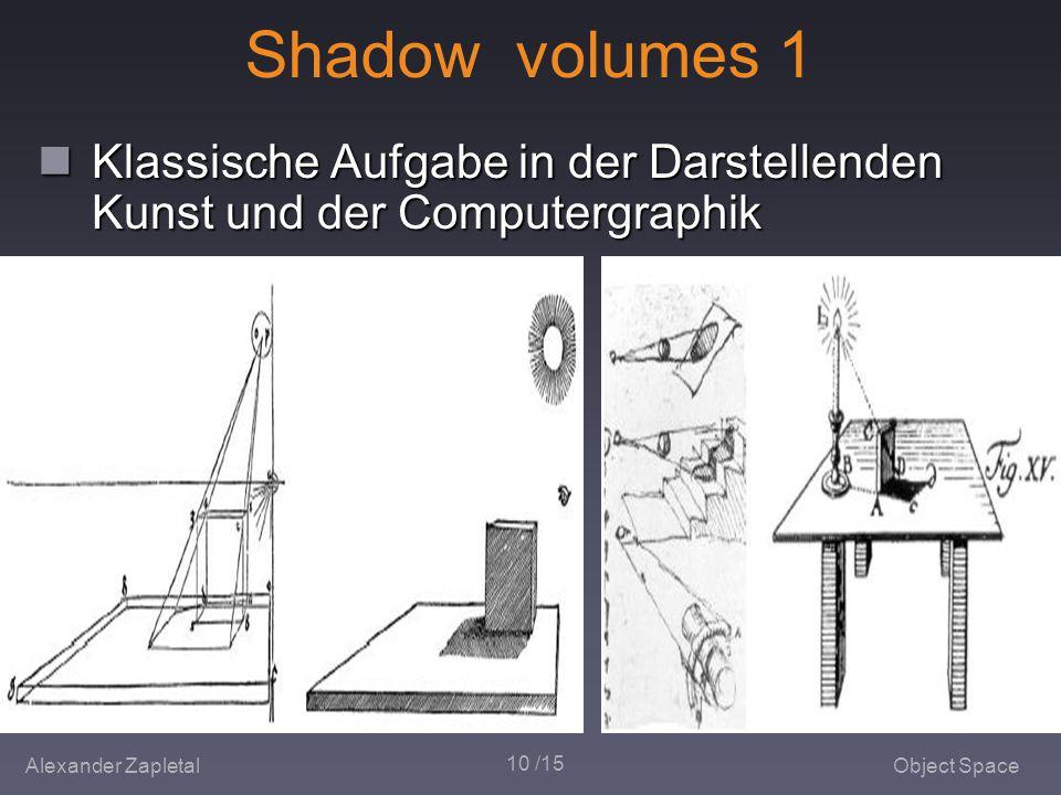Alexander ZapletalObject Space 10 /15 Shadow volumes 1 Klassische Aufgabe in der Darstellenden Kunst und der Computergraphik Klassische Aufgabe in der Darstellenden Kunst und der Computergraphik