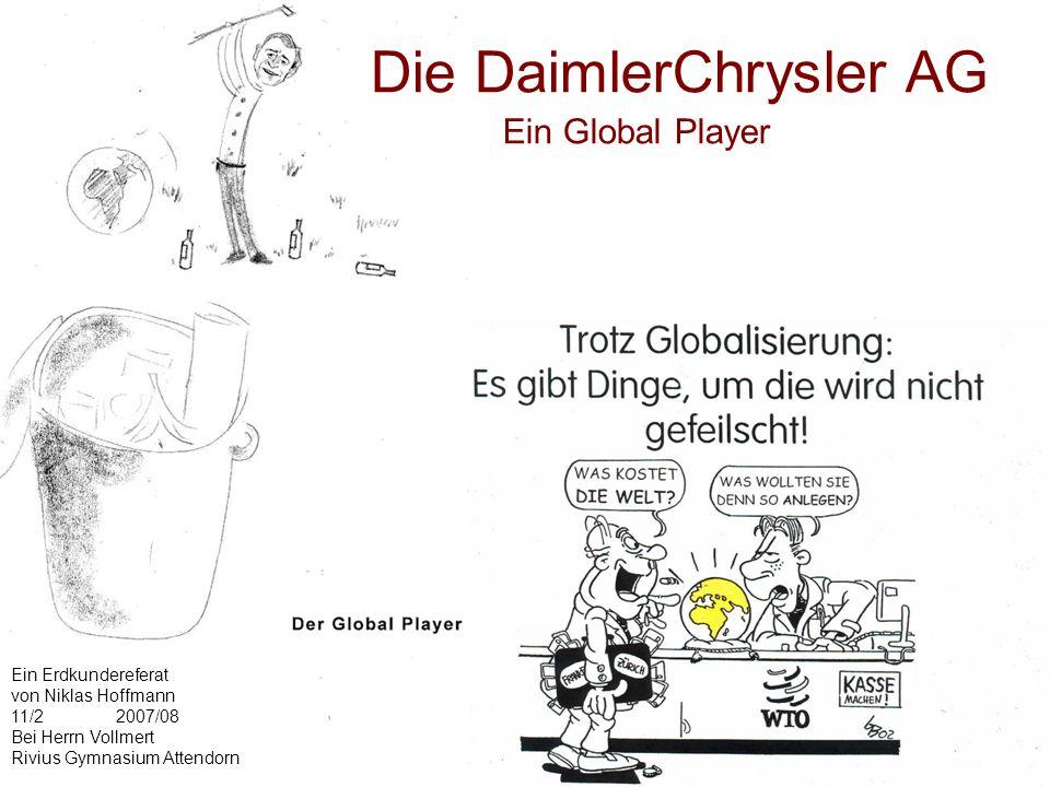 Die DaimlerChrysler AG Ein Global Player Ein Erdkundereferat von Niklas Hoffmann 11/22007/08 Bei Herrn Vollmert Rivius Gymnasium Attendorn