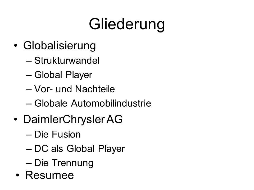 Gliederung Globalisierung –Strukturwandel –Global Player –Vor- und Nachteile –Globale Automobilindustrie DaimlerChrysler AG –Die Fusion –DC als Global