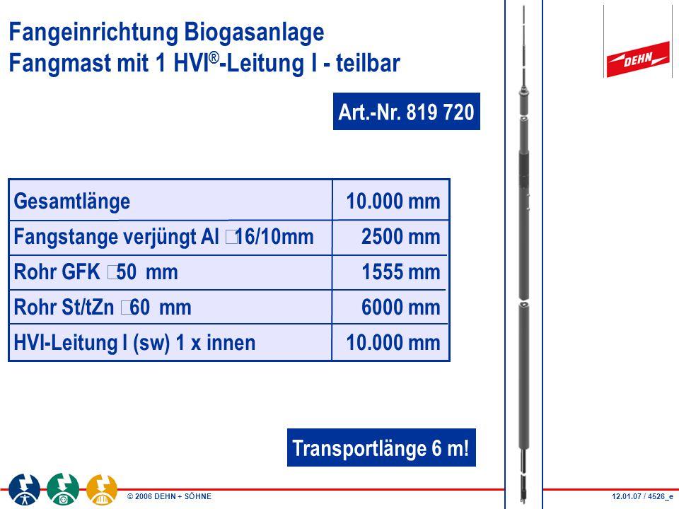 © 2006 DEHN + SÖHNE Fangeinrichtung Biogasanlage Fangmast mit 2 HVI ® -Leitungen I - teilbar Die zweite HVI-Leitung wird folgenden Komponenten befestigt (bereits im SET enthalten): - Anschlussplatte für HVI-Leitung an Fangstange1x Art.-Nr.