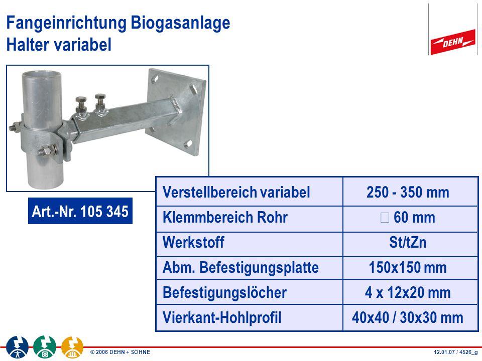 © 2006 DEHN + SÖHNE Fangeinrichtung Biogasanlage Halter variabel Verstellbereich variabel Klemmbereich Rohr Werkstoff Abm. Befestigungsplatte Befestig