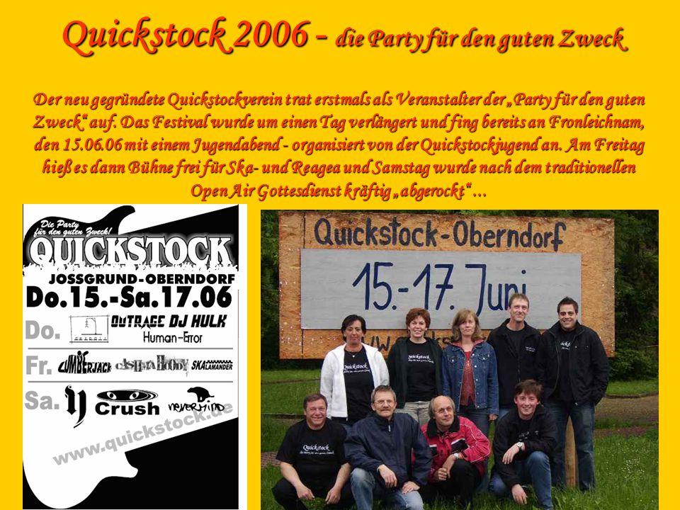 Quickstock 2006 - die Party für den guten Zweck Der neu gegründete Quickstockverein trat erstmals als Veranstalter der Party für den guten Zweck auf.