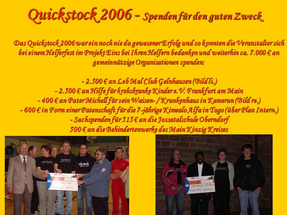 Quickstock 2006 - Spenden für den guten Zweck Das Quickstock 2006 war ein noch nie da gewesener Erfolg und so konnten die Veranstalter sich bei einem Helferfest im Projekt Eins bei Ihren Helfern bedanken und weiterhin ca.