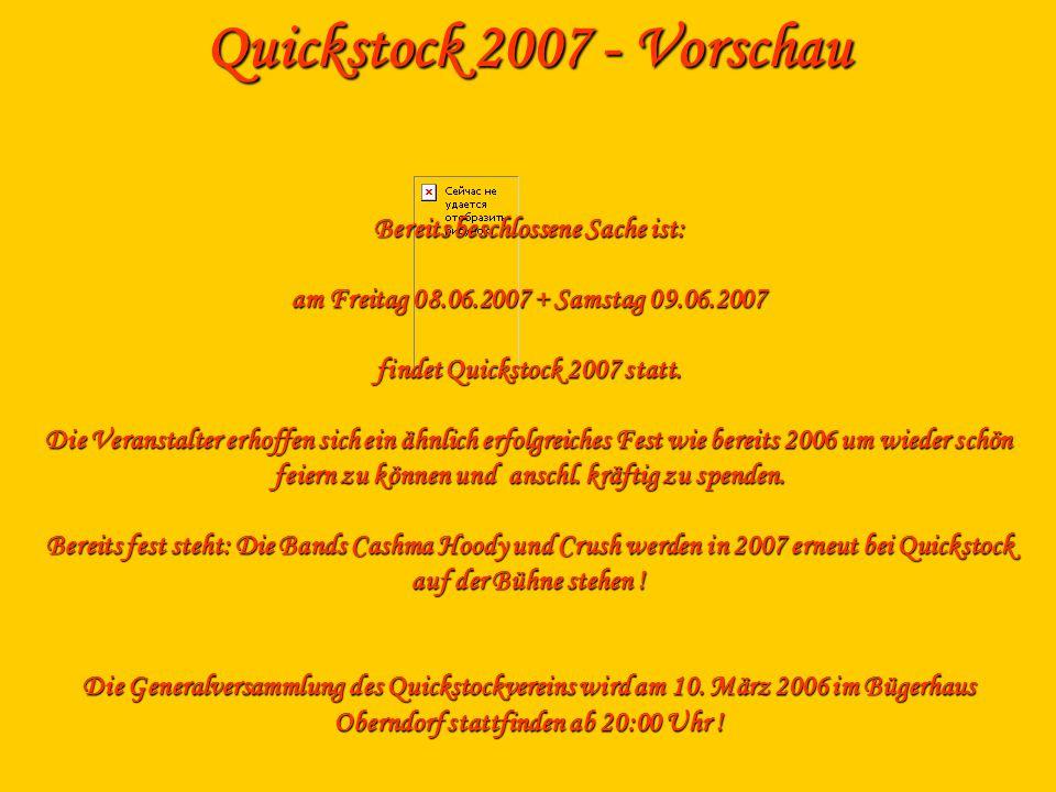 Quickstock 2007 - Vorschau Bereits beschlossene Sache ist: am Freitag 08.06.2007 + Samstag 09.06.2007 findet Quickstock 2007 statt.