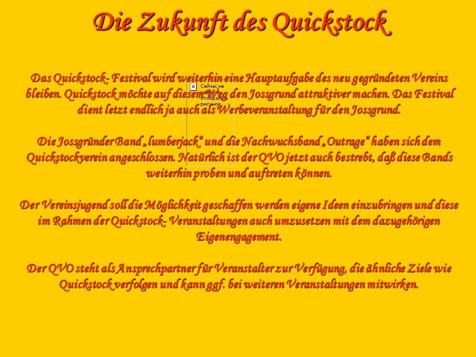 Die Zukunft des Quickstock Das Quickstock- Festival wird weiterhin eine Hauptaufgabe des neu gegründeten Vereins bleiben.