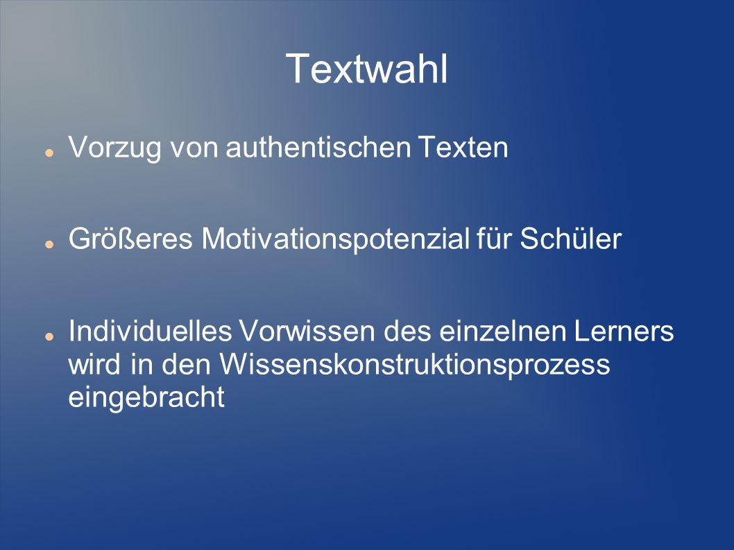 Textwahl Vorzug von authentischen Texten Größeres Motivationspotenzial für Schüler Individuelles Vorwissen des einzelnen Lerners wird in den Wissensko