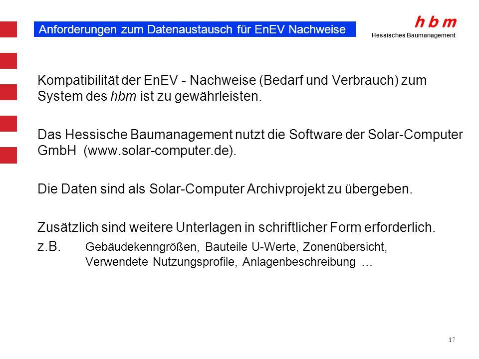h b m Hessisches Baumanagement 17 Anforderungen zum Datenaustausch für EnEV Nachweise Kompatibilität der EnEV - Nachweise (Bedarf und Verbrauch) zum S