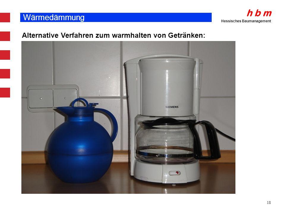 h b m Hessisches Baumanagement 18 Wärmedämmung Alternative Verfahren zum warmhalten von Getränken: