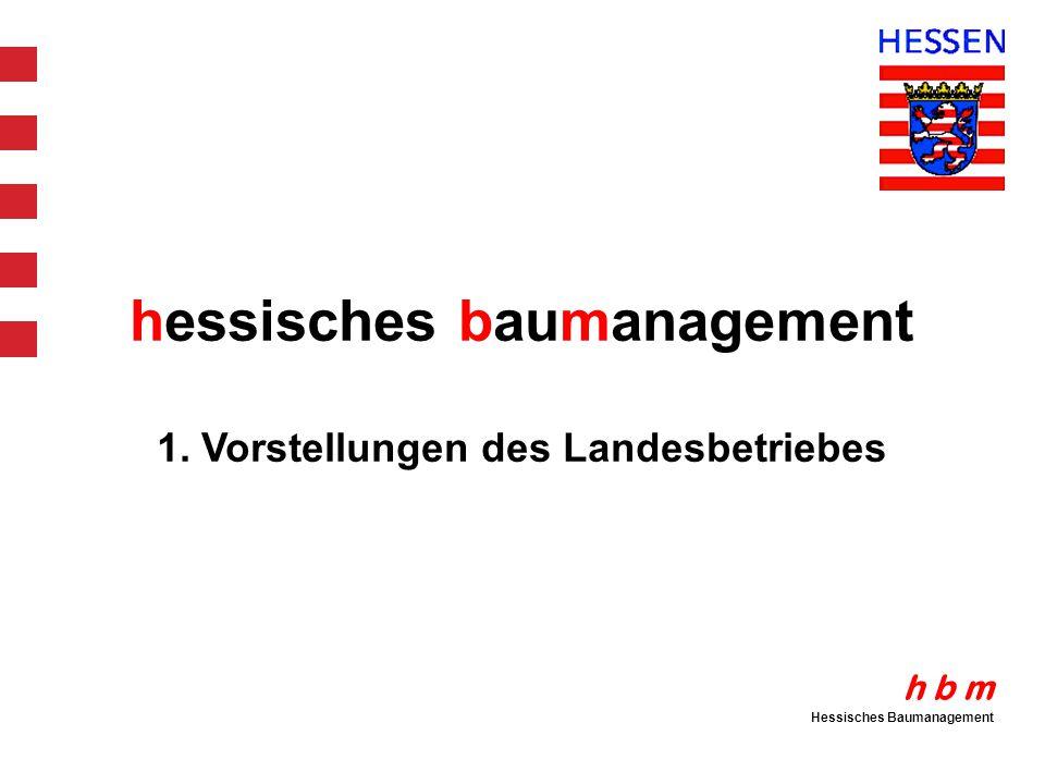 h b m Hessisches Baumanagement hessisches baumanagement 1. Vorstellungen des Landesbetriebes
