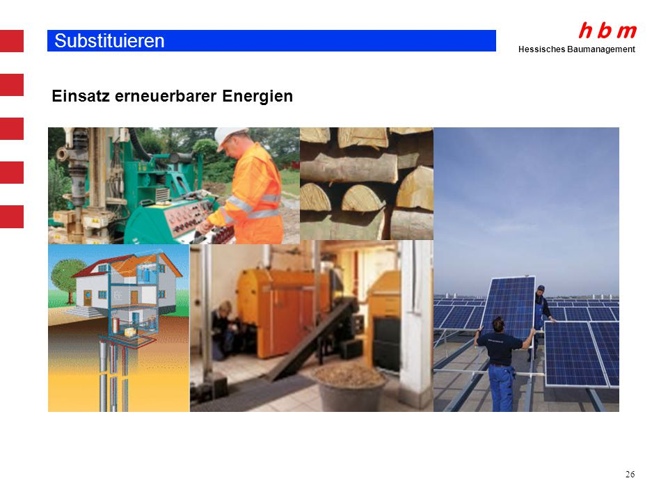 h b m Hessisches Baumanagement 26 Substituieren Einsatz erneuerbarer Energien