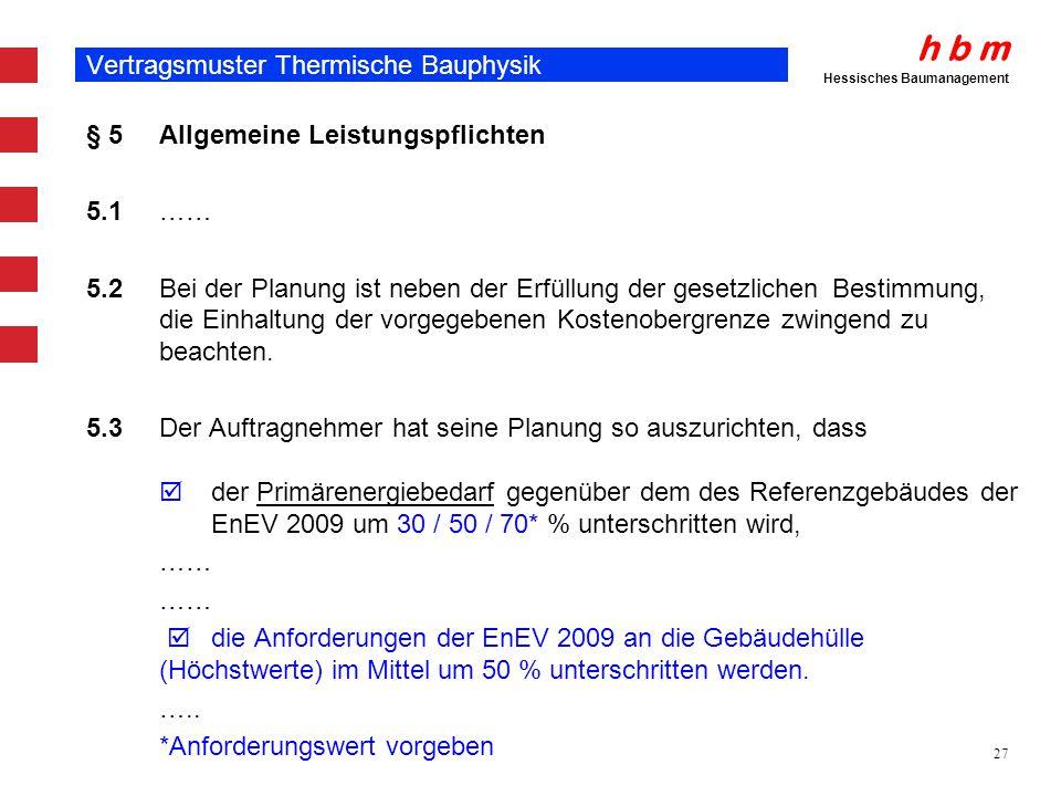 h b m Hessisches Baumanagement 27 Vertragsmuster Thermische Bauphysik § 5 Allgemeine Leistungspflichten 5.1 …… 5.2 Bei der Planung ist neben der Erfül