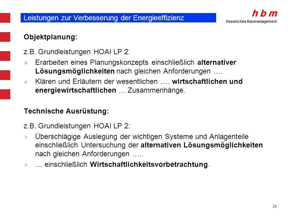 h b m Hessisches Baumanagement 29 Leistungen zur Verbesserung der Energieeffizienz Objektplanung: z.B. Grundleistungen HOAI LP 2: Erarbeiten eines Pla