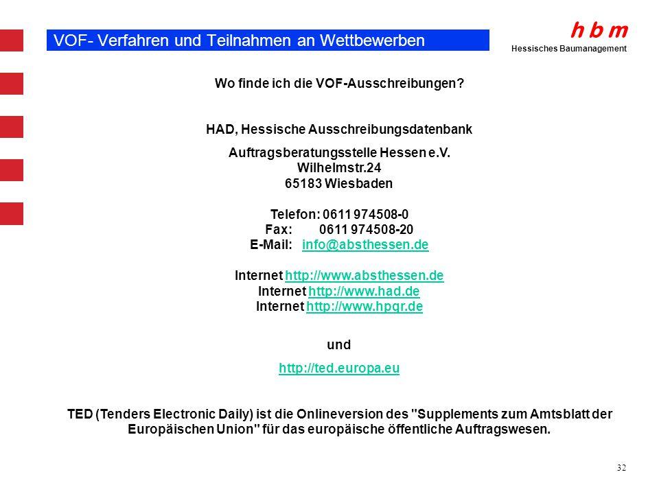 h b m Hessisches Baumanagement 32 VOF- Verfahren und Teilnahmen an Wettbewerben Wo finde ich die VOF-Ausschreibungen? HAD, Hessische Ausschreibungsdat