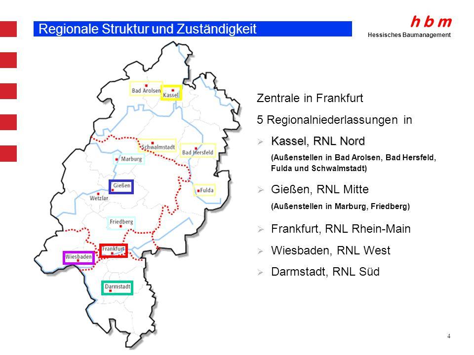 h b m Hessisches Baumanagement 4 Regionale Struktur und Zuständigkeit Zentrale in Frankfurt 5 Regionalniederlassungen in Kassel, RNL Nord Kassel, RNL