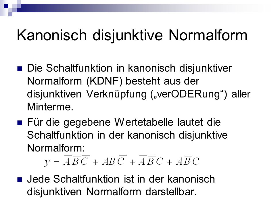 Kanonisch disjunktive Normalform Die Schaltfunktion in kanonisch disjunktiver Normalform (KDNF) besteht aus der disjunktiven Verknüpfung (verODERung)