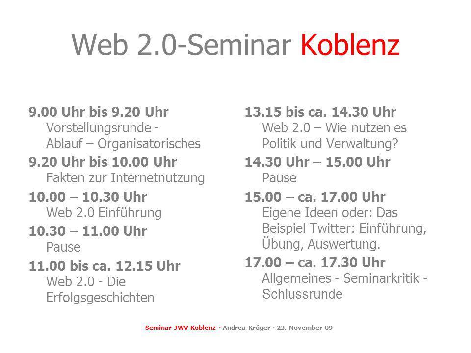 Web 2.0-Seminar Koblenz 9.00 Uhr bis 9.20 Uhr Vorstellungsrunde - Ablauf – Organisatorisches 9.20 Uhr bis 10.00 Uhr Fakten zur Internetnutzung 10.00 –