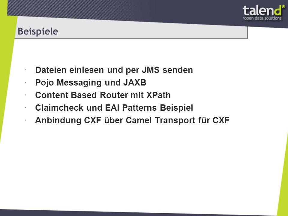 Beispiele Dateien einlesen und per JMS senden Pojo Messaging und JAXB Content Based Router mit XPath Claimcheck und EAI Patterns Beispiel Anbindung CXF über Camel Transport für CXF