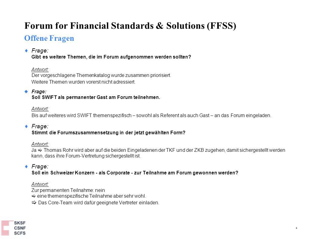 4 Forum for Financial Standards & Solutions (FFSS) Frage: Gibt es weitere Themen, die im Forum aufgenommen werden sollten.