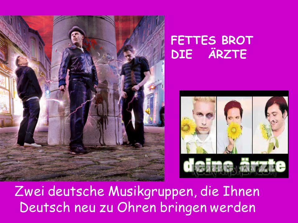 Fettes Brot aus Hamburg gegründet 1992 besteht aus: –Dokter Renz –König Boris –Börn Beton ( alle um die dreißig) - spielen Hip-Hop - Hits: Nordish by nature(1995) Jein (1996) Emanuela (2005) An Tagen wie diesen (2005) Die Ärzte aus Berlin gegründet 1982 bestehen aus: –Farin Urlaub –Bela B.