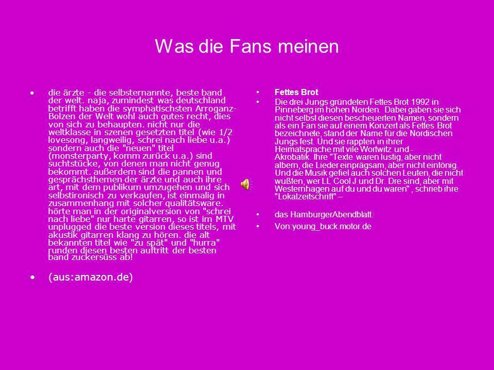 Was die Fans meinen die ärzte - die selbsternannte, beste band der welt. naja, zumindest was deutschland betrifft haben die symphatischsten Arroganz-