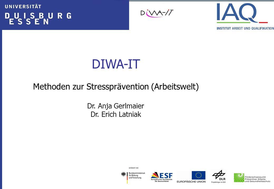DIWA-IT Methoden zur Stressprävention (Arbeitswelt) Dr. Anja Gerlmaier Dr. Erich Latniak