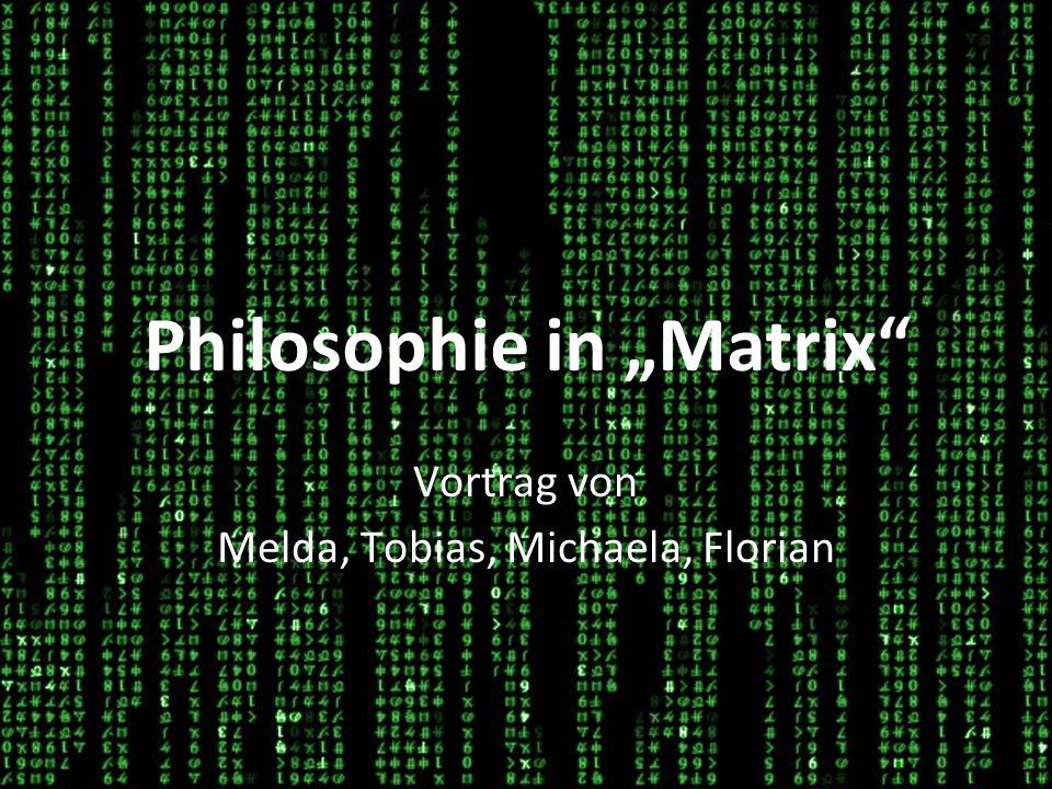 Vortrag von Melda, Tobias, Michaela, Florian Philosophie in Matrix