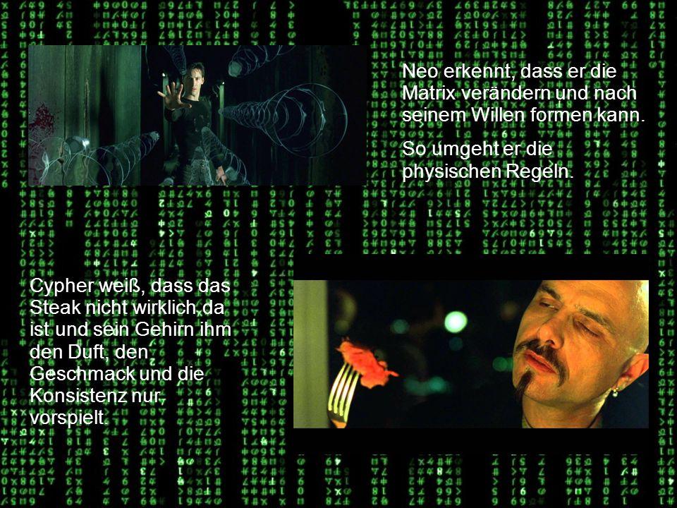 Erkenntnis Neo erkennt, dass er die Matrix verändern und nach seinem Willen formen kann.