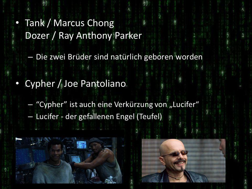 Tank / Marcus Chong Dozer / Ray Anthony Parker – Die zwei Brüder sind natürlich geboren worden Cypher / Joe Pantoliano – Cypher ist auch eine Verkürzu