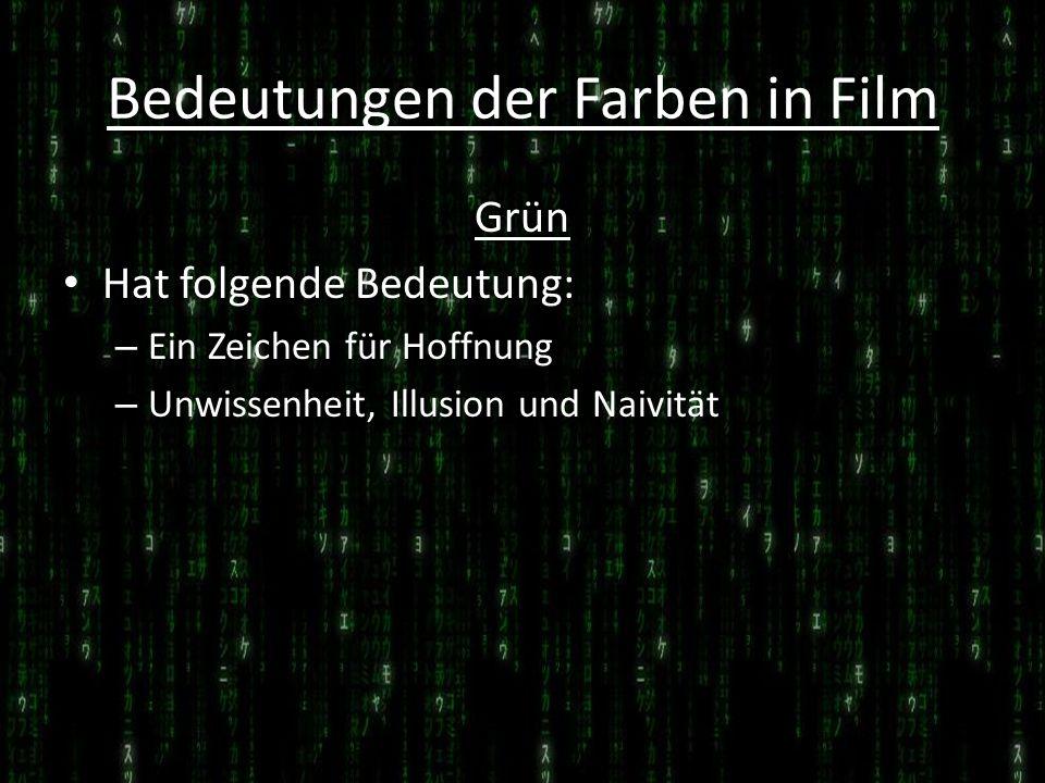 Bedeutungen der Farben in Film Grün Hat folgende Bedeutung: – Ein Zeichen für Hoffnung – Unwissenheit, Illusion und Naivität