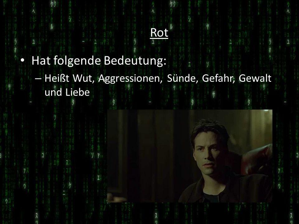 Rot Hat folgende Bedeutung: – Heißt Wut, Aggressionen, Sünde, Gefahr, Gewalt und Liebe