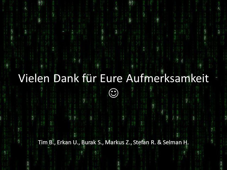 Vielen Dank für Eure Aufmerksamkeit Tim B., Erkan U., Burak S., Markus Z., Stefan R. & Selman H.