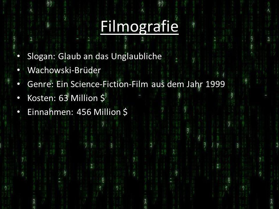 Filmografie Slogan: Glaub an das Unglaubliche Wachowski-Brüder Genre: Ein Science-Fiction-Film aus dem Jahr 1999 Kosten: 63 Million $ Einnahmen: 456 M