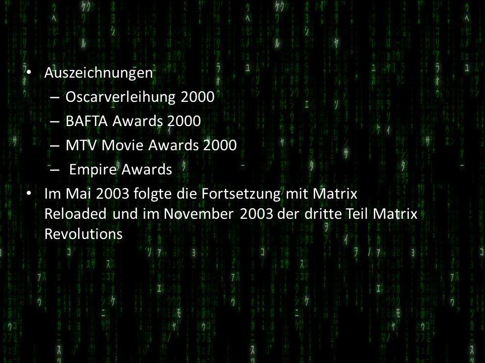 Auszeichnungen – Oscarverleihung 2000 – BAFTA Awards 2000 – MTV Movie Awards 2000 – Empire Awards Im Mai 2003 folgte die Fortsetzung mit Matrix Reload