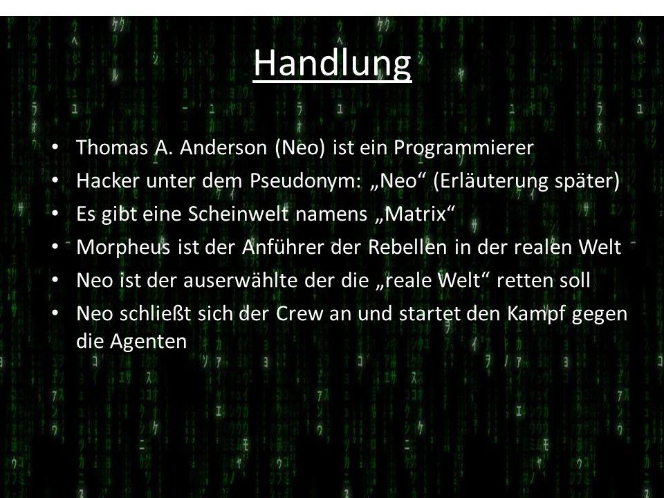 Handlung Thomas A. Anderson (Neo) ist ein Programmierer Hacker unter dem Pseudonym: Neo (Erläuterung später) Es gibt eine Scheinwelt namens Matrix Mor