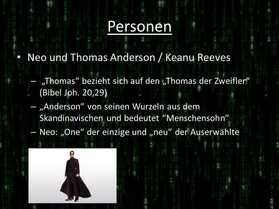 Personen Neo und Thomas Anderson / Keanu Reeves – Thomas bezieht sich auf den Thomas der Zweifler (Bibel Joh. 20,29) – Anderson von seinen Wurzeln aus