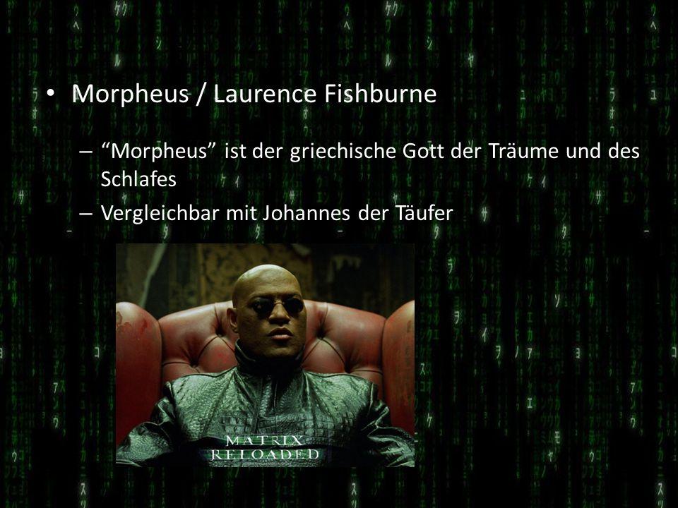 Morpheus / Laurence Fishburne – Morpheus ist der griechische Gott der Träume und des Schlafes – Vergleichbar mit Johannes der Täufer