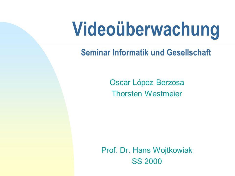 Videoüberwachung Seminar Informatik und Gesellschaft Oscar López Berzosa Thorsten Westmeier Prof. Dr. Hans Wojtkowiak SS 2000