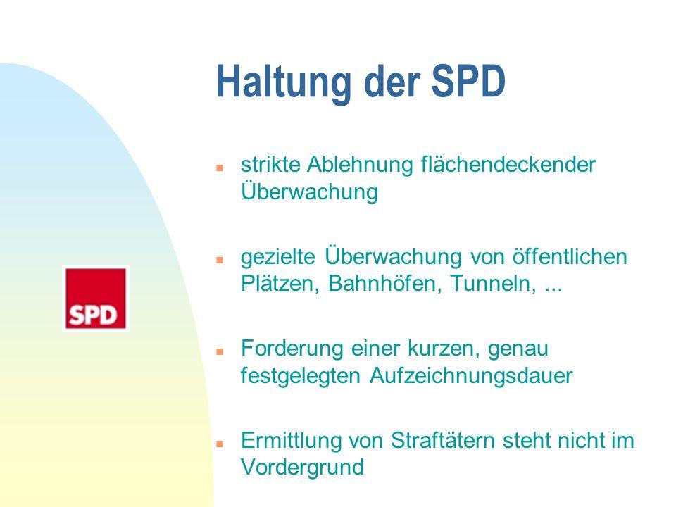 Haltung der SPD n strikte Ablehnung flächendeckender Überwachung n gezielte Überwachung von öffentlichen Plätzen, Bahnhöfen, Tunneln,... n Forderung e