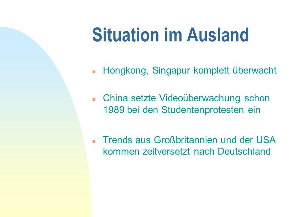 Situation im Ausland n Hongkong, Singapur komplett überwacht n China setzte Videoüberwachung schon 1989 bei den Studentenprotesten ein n Trends aus Gr