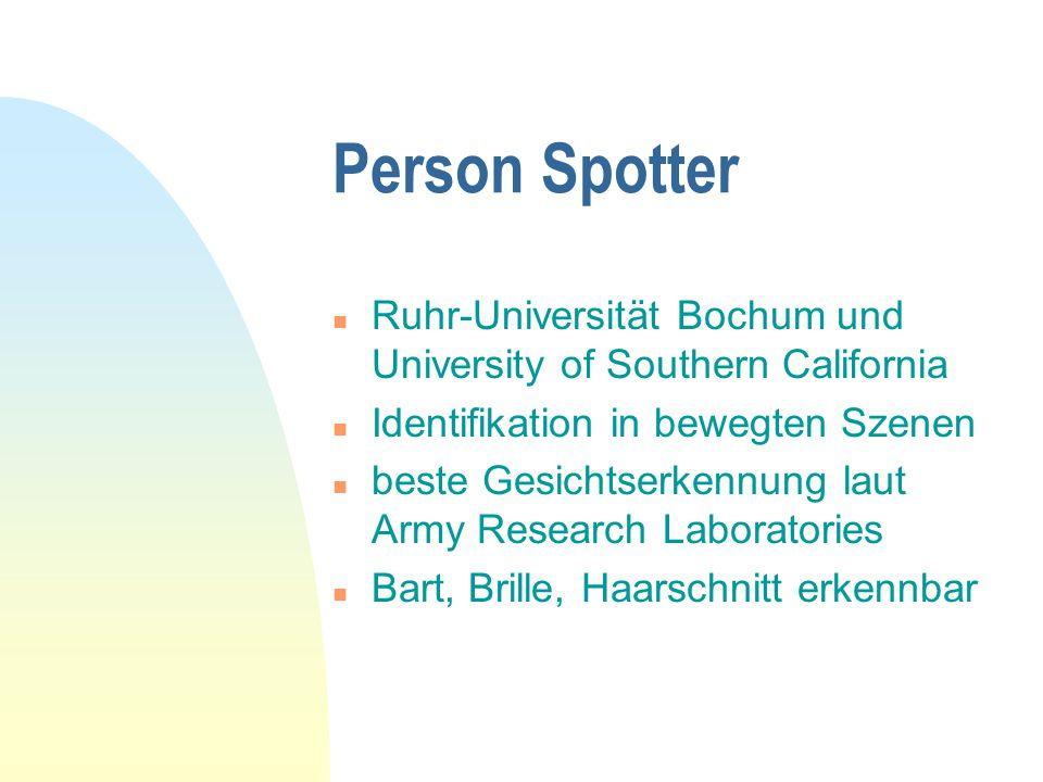 Person Spotter n Ruhr-Universität Bochum und University of Southern California n Identifikation in bewegten Szenen n beste Gesichtserkennung laut Army