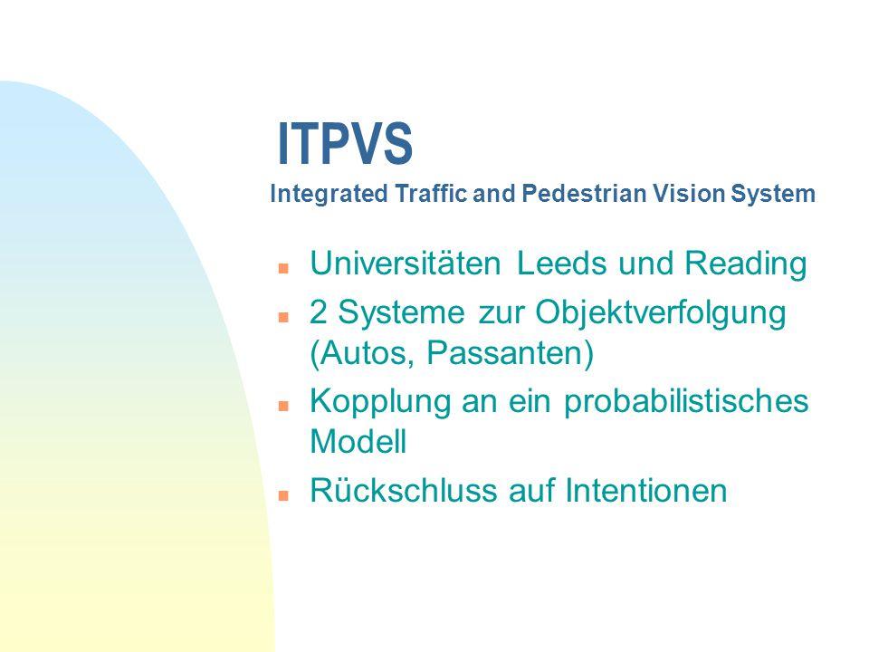 ITPVS n Universitäten Leeds und Reading n 2 Systeme zur Objektverfolgung (Autos, Passanten) n Kopplung an ein probabilistisches Modell n Rückschluss a