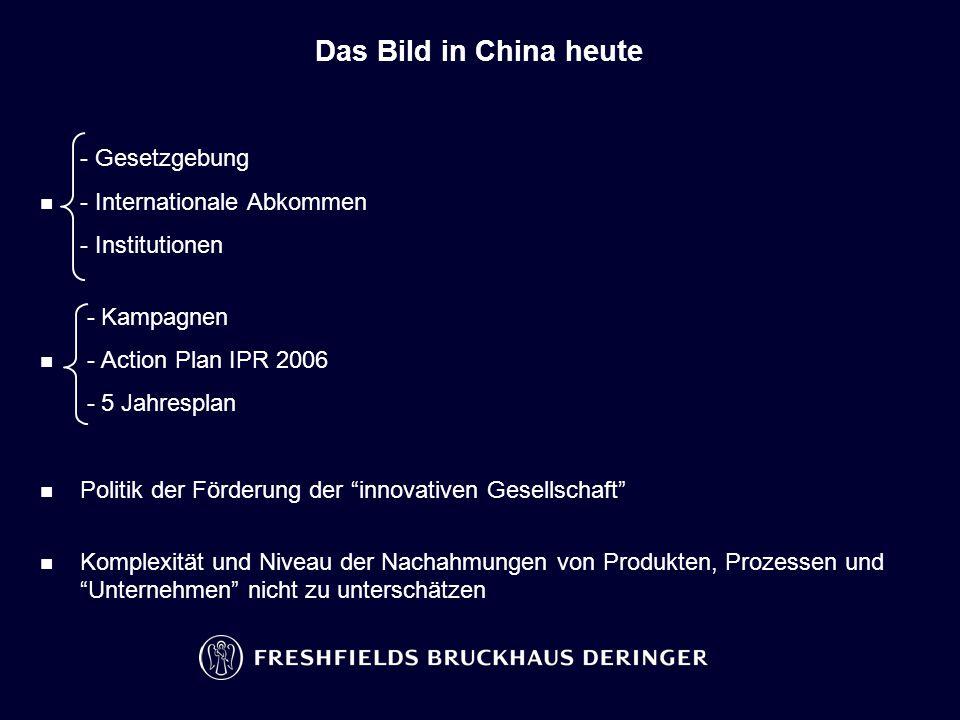 Das Bild in China heute - Gesetzgebung - Internationale Abkommen - Institutionen - Kampagnen - Action Plan IPR 2006 - 5 Jahresplan Politik der Förderung der innovativen Gesellschaft Komplexität und Niveau der Nachahmungen von Produkten, Prozessen und Unternehmen nicht zu unterschätzen