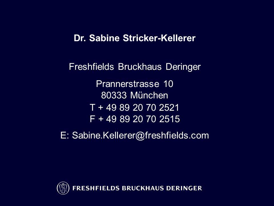 Dr. Sabine Stricker-Kellerer Freshfields Bruckhaus Deringer Prannerstrasse 10 80333 München T + 49 89 20 70 2521 F + 49 89 20 70 2515 E: Sabine.Keller