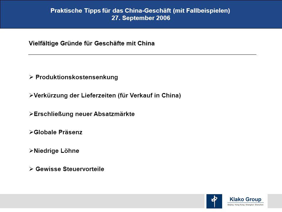 Praktische Tipps für das China-Geschäft (mit Fallbeispielen) 27. September 2006 Vielfältige Gründe für Geschäfte mit China Produktionskostensenkung Ve