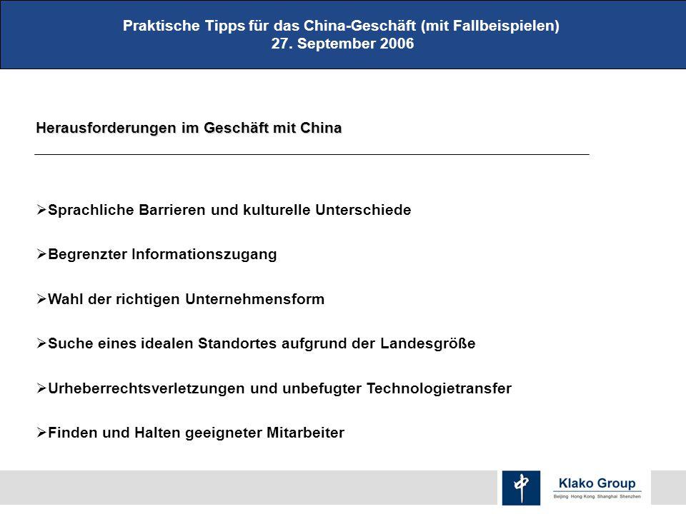 Praktische Tipps für das China-Geschäft (mit Fallbeispielen) 27. September 2006 Herausforderungen im Geschäft mit China Sprachliche Barrieren und kult