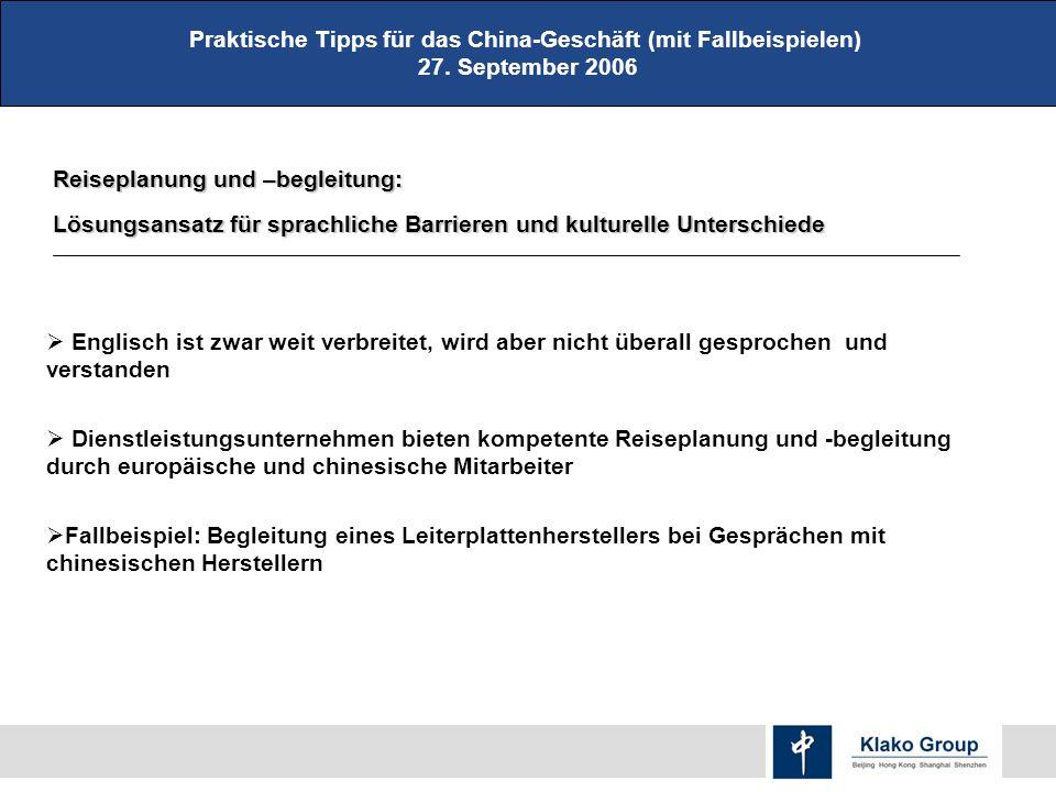 Praktische Tipps für das China-Geschäft (mit Fallbeispielen) 27. September 2006 Reiseplanung und –begleitung: Lösungsansatz für sprachliche Barrieren