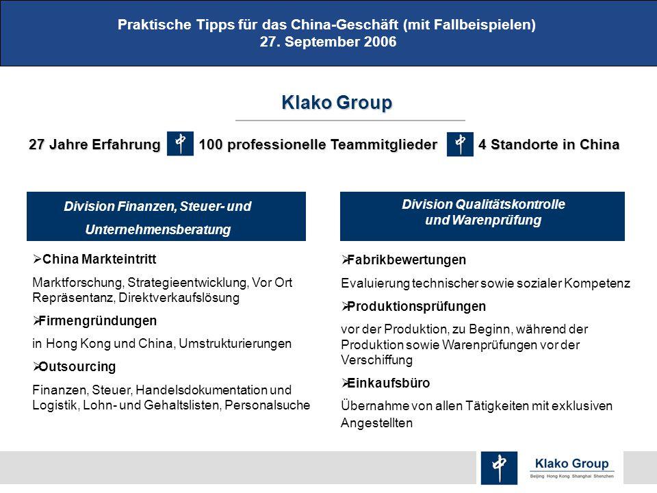 Praktische Tipps für das China-Geschäft (mit Fallbeispielen) 27. September 2006 Klako Group 27 Jahre Erfahrung 100 professionelle Teammitglieder 4 Sta