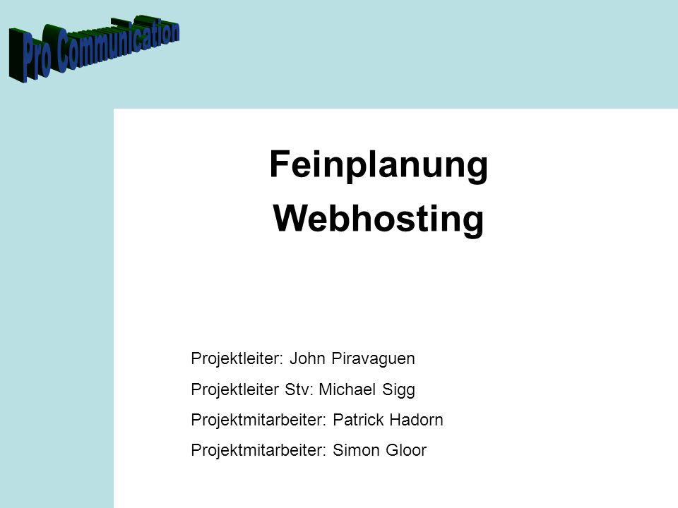 Feinplanung Webhosting Projektleiter: John Piravaguen Projektleiter Stv: Michael Sigg Projektmitarbeiter: Patrick Hadorn Projektmitarbeiter: Simon Glo
